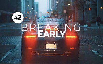 #2: Breaking Early